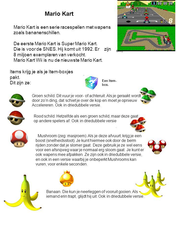 Mario Kart Mario Kart is een serie racespellen met wapens zoals bananenschillen. De eerste Mario Kart is Super Mario Kart. Die is voor de SNES. Hij ko