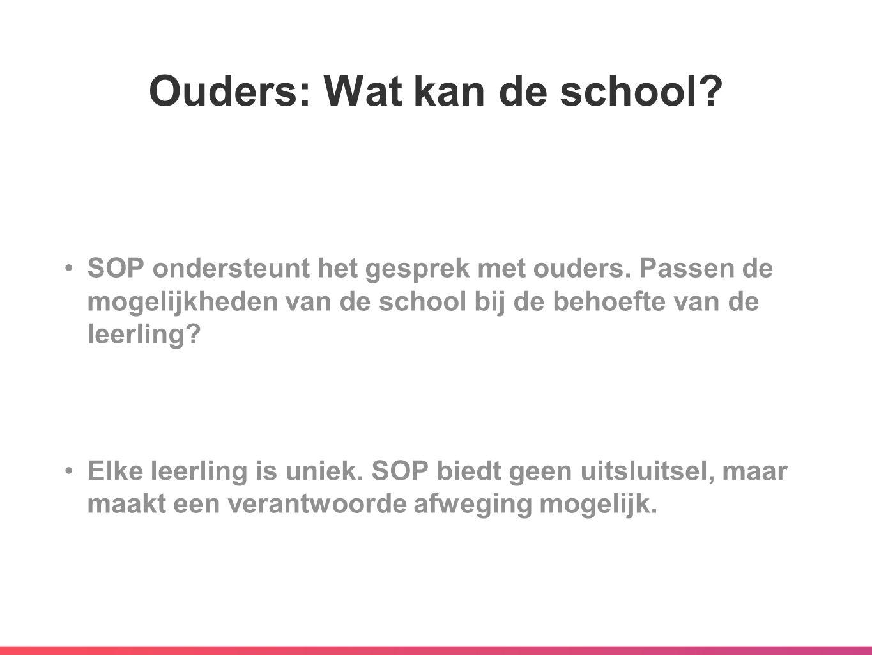Ouders: Wat kan de school? SOP ondersteunt het gesprek met ouders. Passen de mogelijkheden van de school bij de behoefte van de leerling? Elke leerlin