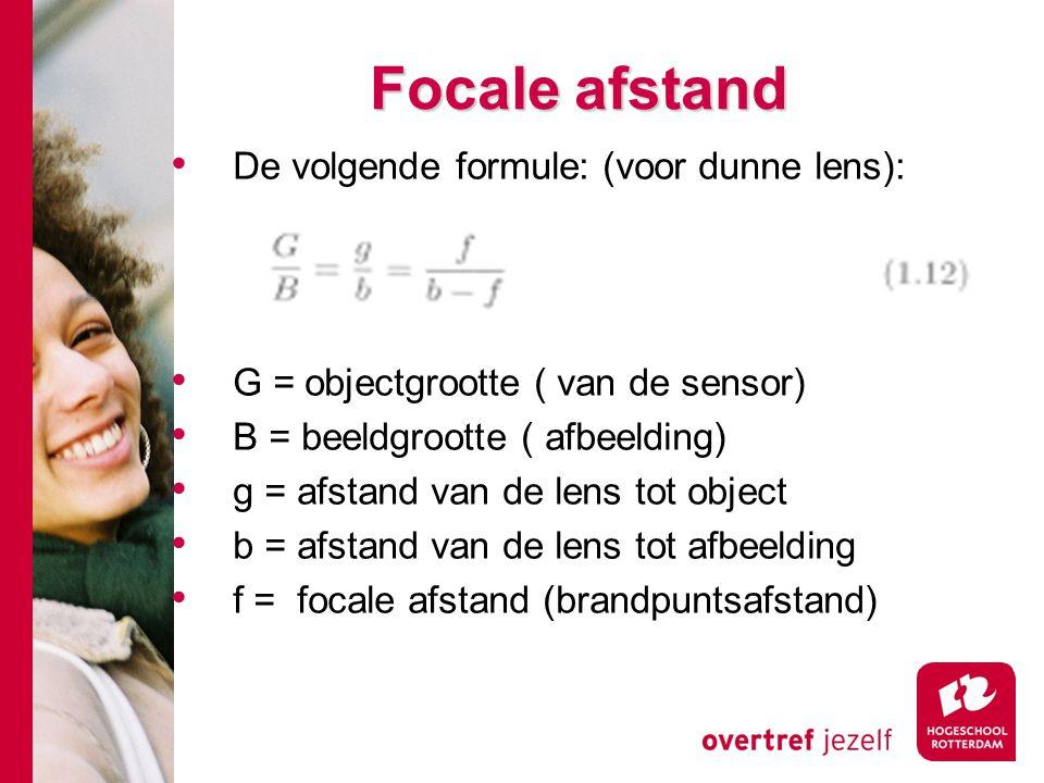 # Focale afstand De volgende formule: (voor dunne lens): G = objectgrootte ( van de sensor) B = beeldgrootte ( afbeelding) g = afstand van de lens tot object b = afstand van de lens tot afbeelding f = focale afstand (brandpuntsafstand)