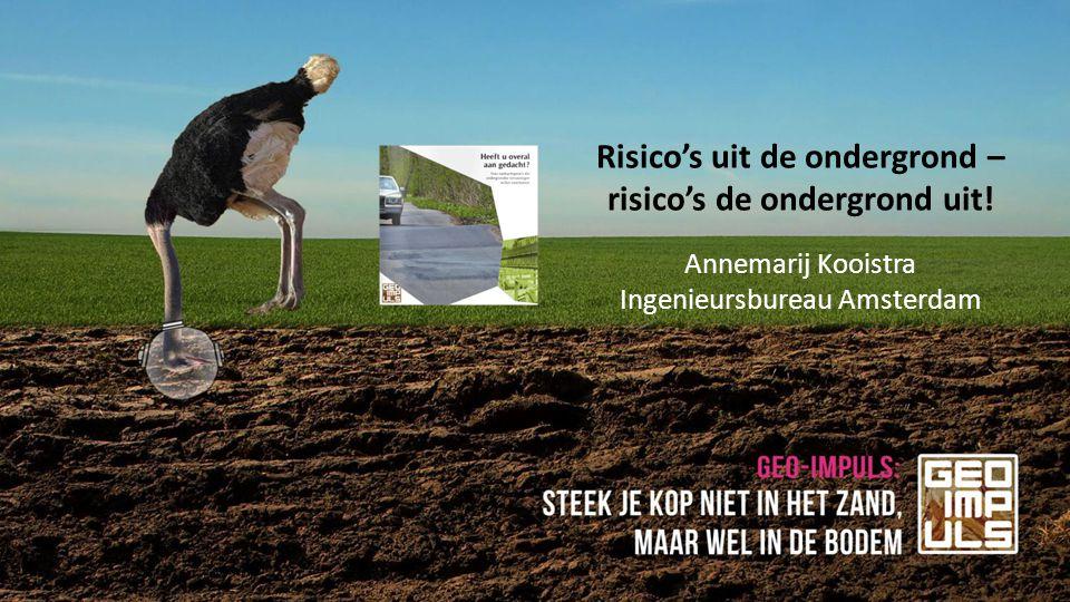 Annemarij Kooistra Ingenieursbureau Amsterdam Risico's uit de ondergrond – risico's de ondergrond uit!