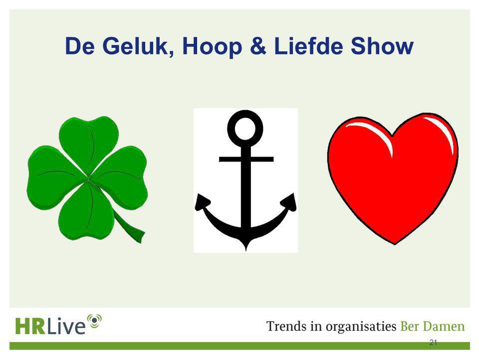 De Geluk, Hoop & Liefde Show 21