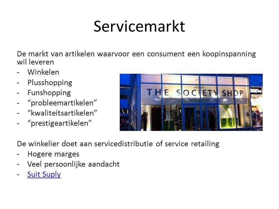 """Servicemarkt De markt van artikelen waarvoor een consument een koopinspanning wil leveren -Winkelen -Plusshopping -Funshopping -""""probleemartikelen"""" -"""""""
