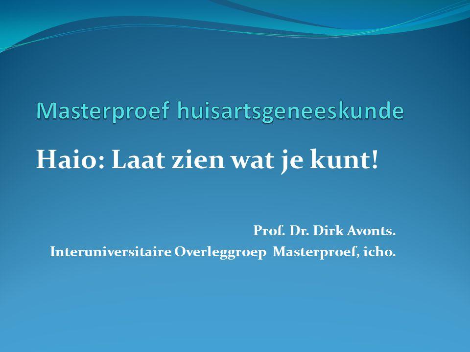 Haio: Laat zien wat je kunt! Prof. Dr. Dirk Avonts. Interuniversitaire Overleggroep Masterproef, icho.