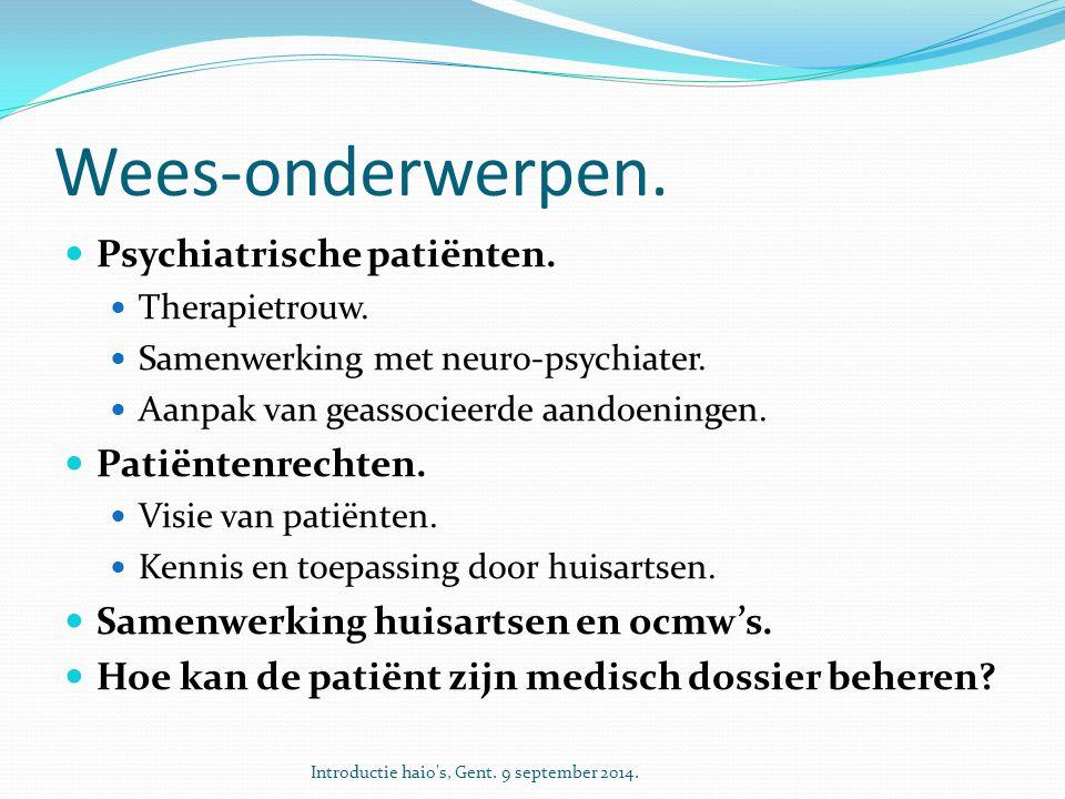Wees-onderwerpen. Psychiatrische patiënten. Therapietrouw. Samenwerking met neuro-psychiater. Aanpak van geassocieerde aandoeningen. Patiëntenrechten.