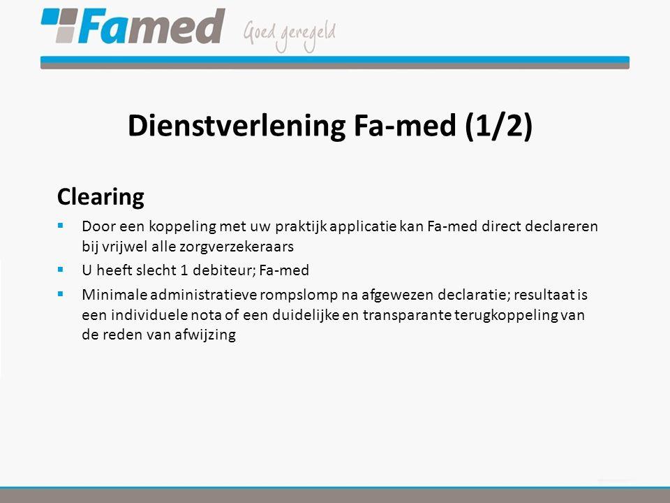 Dienstverlening Fa-med (1/2) Clearing  Door een koppeling met uw praktijk applicatie kan Fa-med direct declareren bij vrijwel alle zorgverzekeraars 