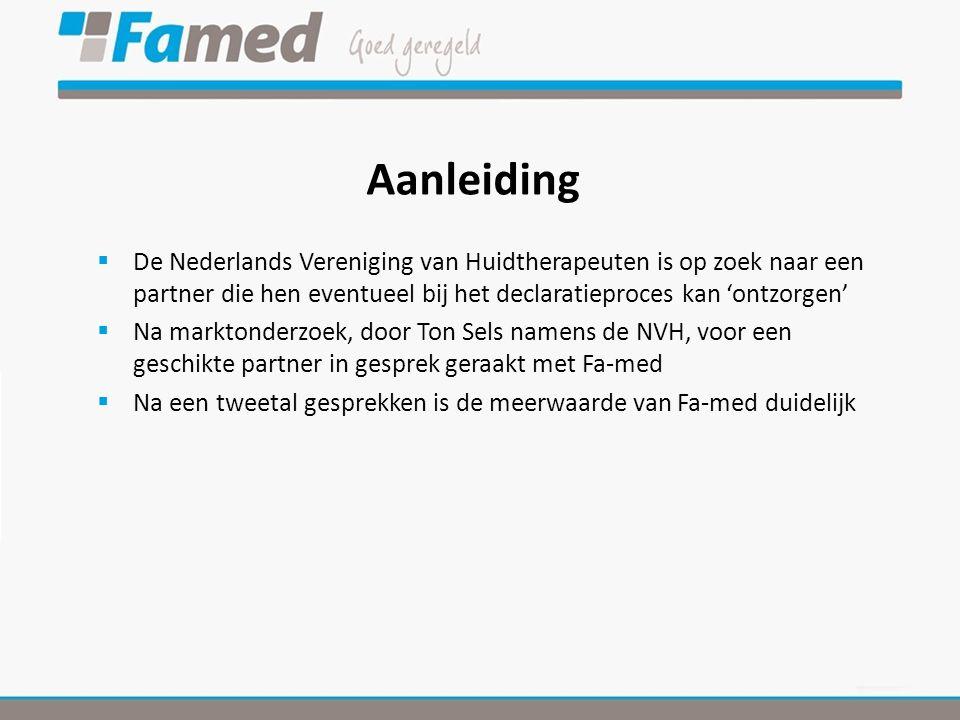 Aanleiding  De Nederlands Vereniging van Huidtherapeuten is op zoek naar een partner die hen eventueel bij het declaratieproces kan 'ontzorgen'  Na marktonderzoek, door Ton Sels namens de NVH, voor een geschikte partner in gesprek geraakt met Fa-med  Na een tweetal gesprekken is de meerwaarde van Fa-med duidelijk