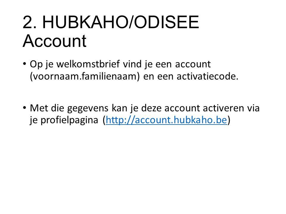 2. HUBKAHO/ODISEE Account Op je welkomstbrief vind je een account (voornaam.familienaam) en een activatiecode. Met die gegevens kan je deze account ac