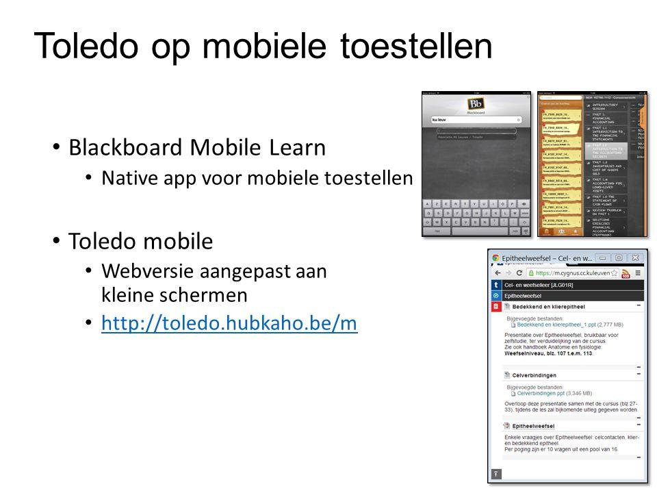 Blackboard Mobile Learn Native app voor mobiele toestellen Toledo mobile Webversie aangepast aan kleine schermen http://toledo.hubkaho.be/m Toledo op mobiele toestellen