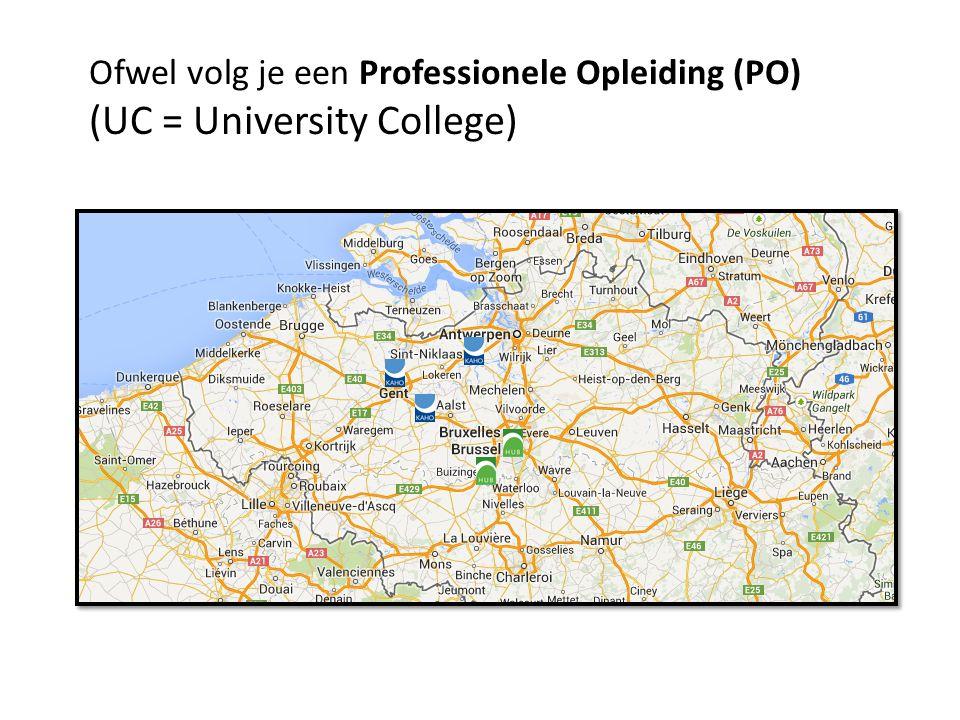 Ofwel volg je een Professionele Opleiding (PO) (UC = University College)