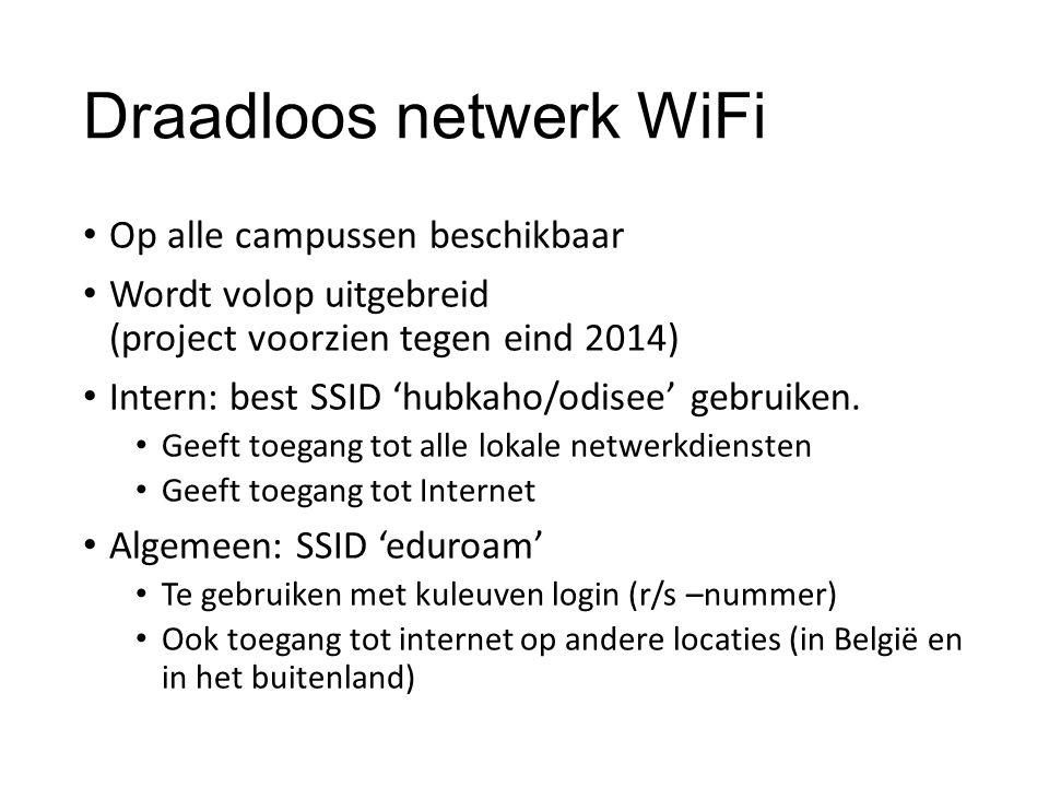 Draadloos netwerk WiFi Op alle campussen beschikbaar Wordt volop uitgebreid (project voorzien tegen eind 2014) Intern: best SSID 'hubkaho/odisee' gebruiken.