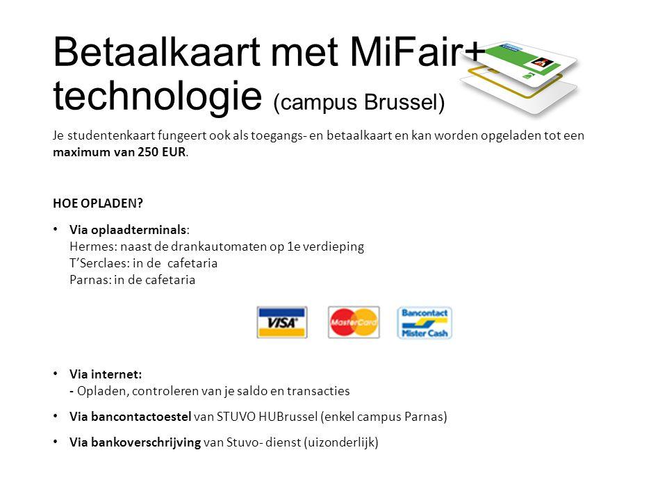 Betaalkaart met MiFair+ technologie (campus Brussel) Je studentenkaart fungeert ook als toegangs- en betaalkaart en kan worden opgeladen tot een maximum van 250 EUR.