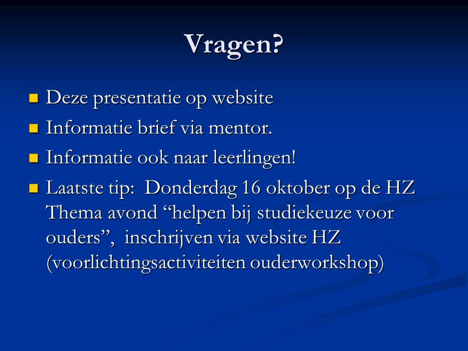 Vragen. Deze presentatie op website Deze presentatie op website Informatie brief via mentor.