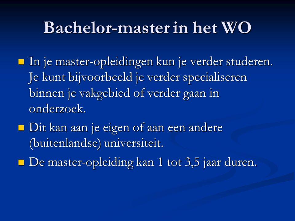Bachelor-master in het WO In je master-opleidingen kun je verder studeren.