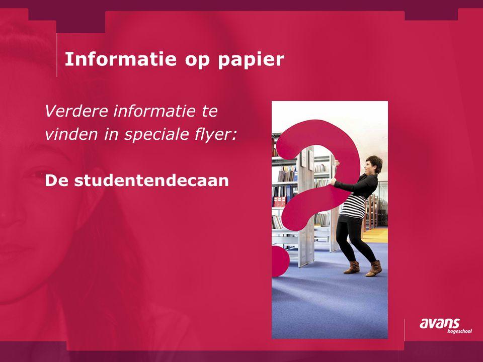 Informatie op papier Verdere informatie te vinden in speciale flyer: De studentendecaan