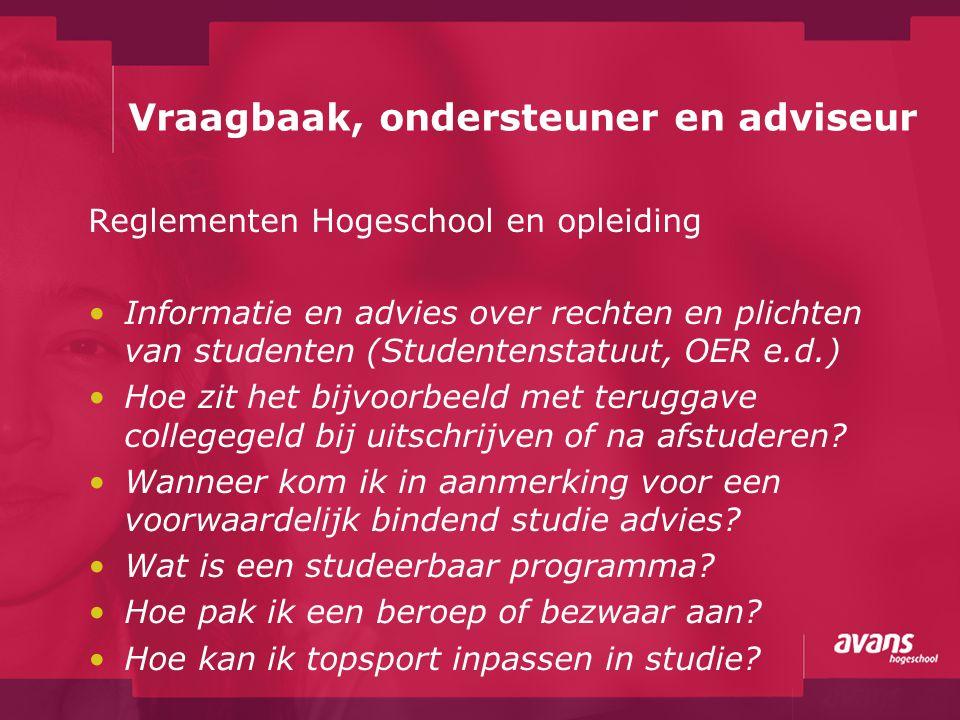 Vraagbaak, ondersteuner en adviseur Reglementen Hogeschool en opleiding Informatie en advies over rechten en plichten van studenten (Studentenstatuut,