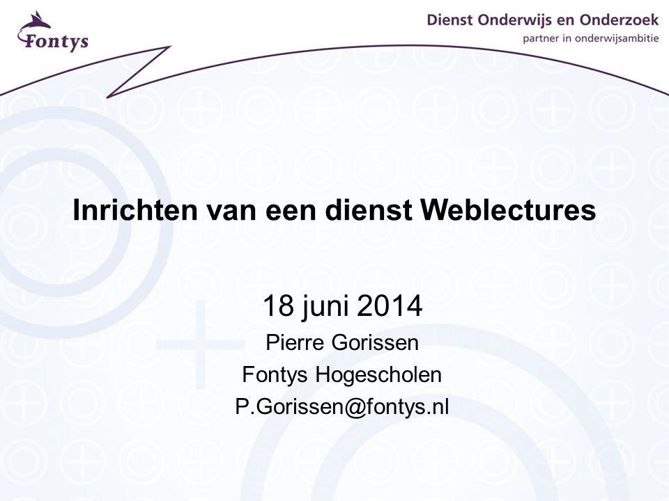 Inrichten van een dienst Weblectures 18 juni 2014 Pierre Gorissen Fontys Hogescholen P.Gorissen@fontys.nl