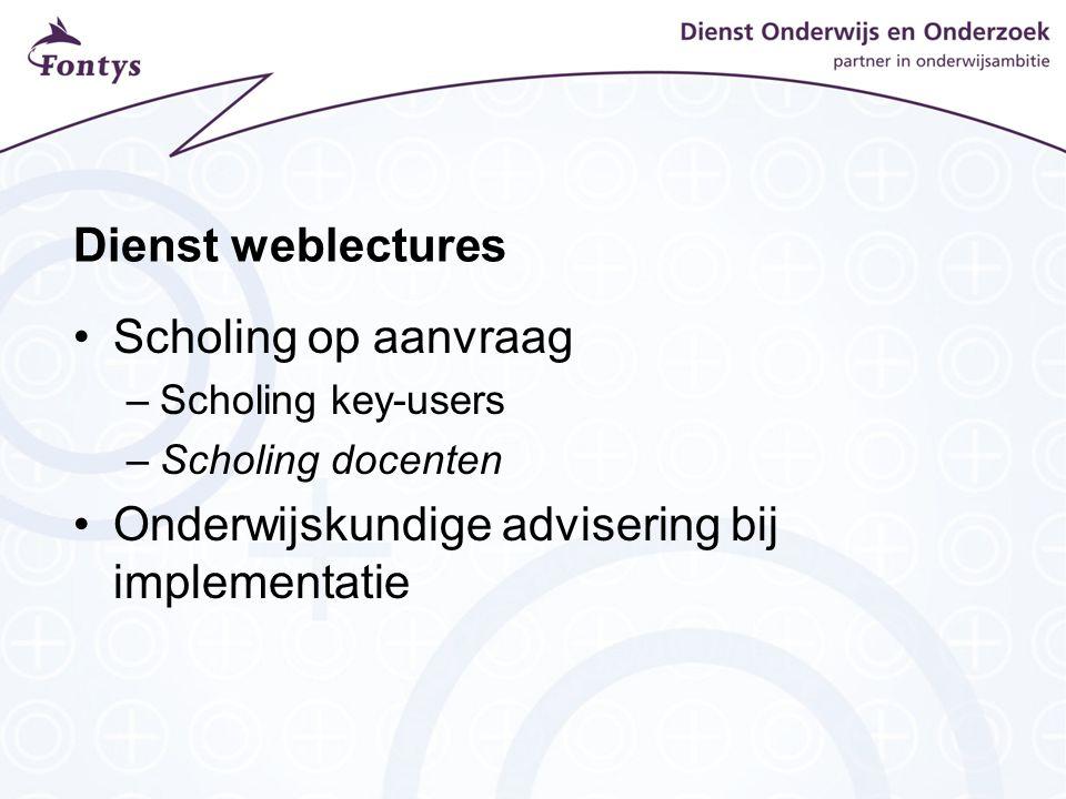 Dienst weblectures Scholing op aanvraag –Scholing key-users –Scholing docenten Onderwijskundige advisering bij implementatie