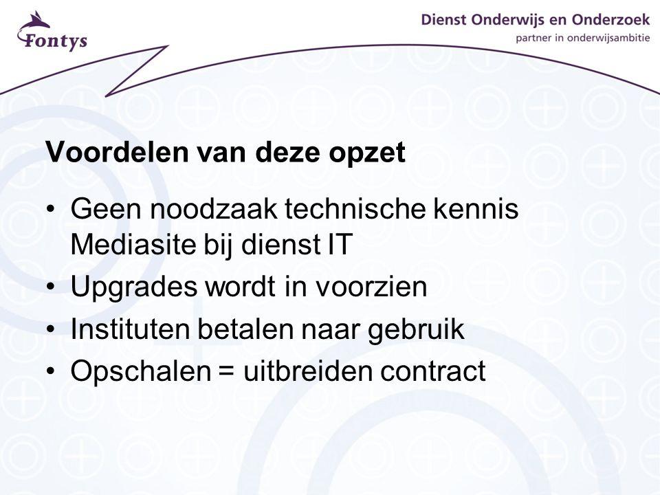 Voordelen van deze opzet Geen noodzaak technische kennis Mediasite bij dienst IT Upgrades wordt in voorzien Instituten betalen naar gebruik Opschalen = uitbreiden contract