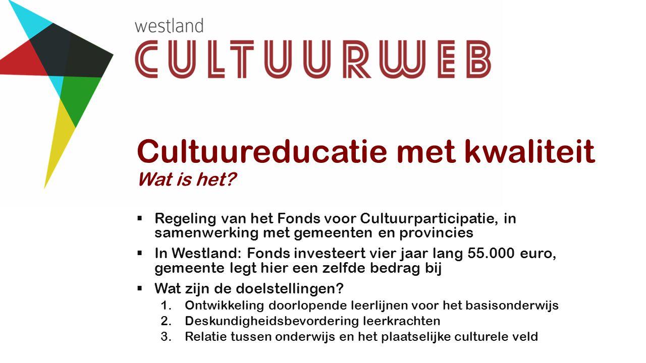 Cultuureducatie met kwaliteit Wat is het?  Regeling van het Fonds voor Cultuurparticipatie, in samenwerking met gemeenten en provincies  In Westland