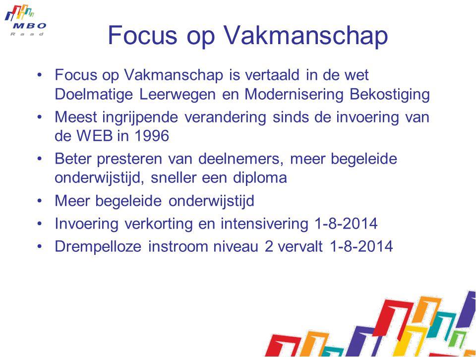 Focus op Vakmanschap Focus op Vakmanschap is vertaald in de wet Doelmatige Leerwegen en Modernisering Bekostiging Meest ingrijpende verandering sinds
