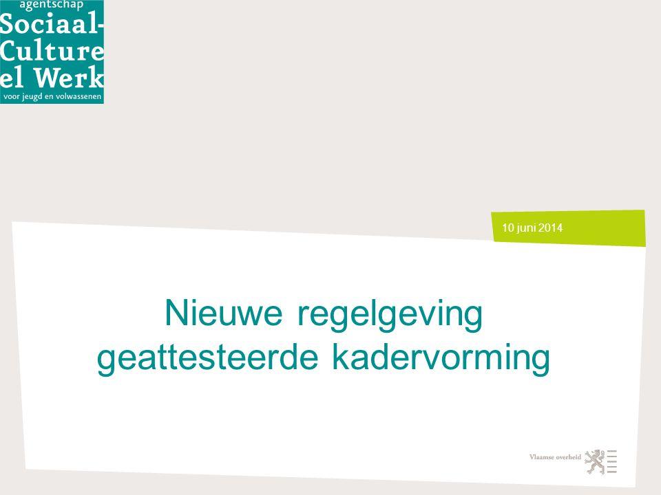 Nieuwe regelgeving geattesteerde kadervorming 10 juni 2014