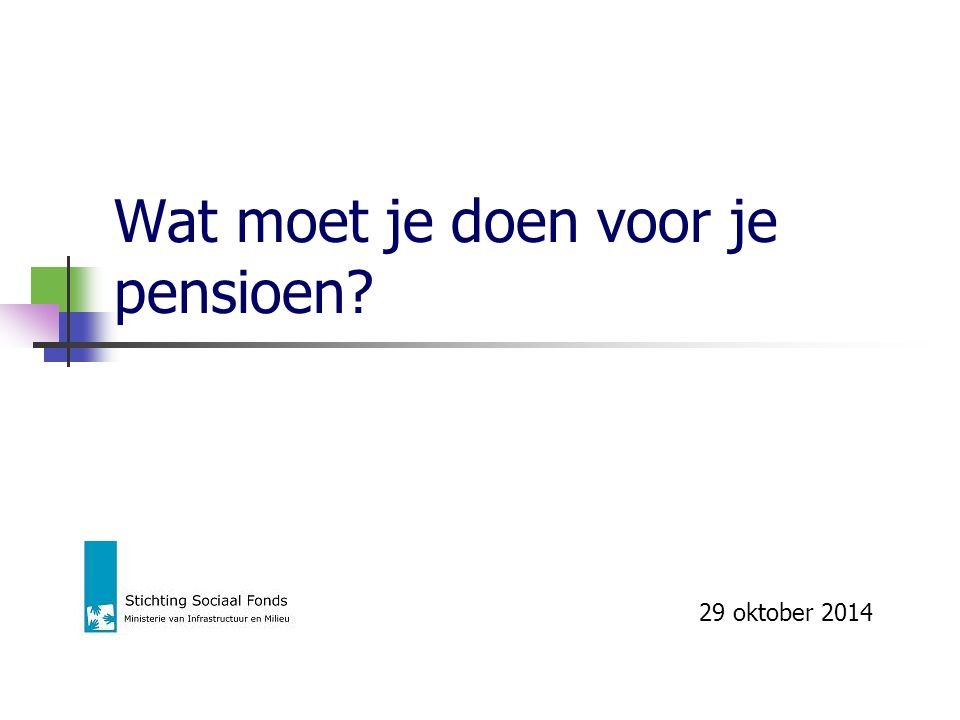 Wat moet je doen voor je pensioen? 29 oktober 2014