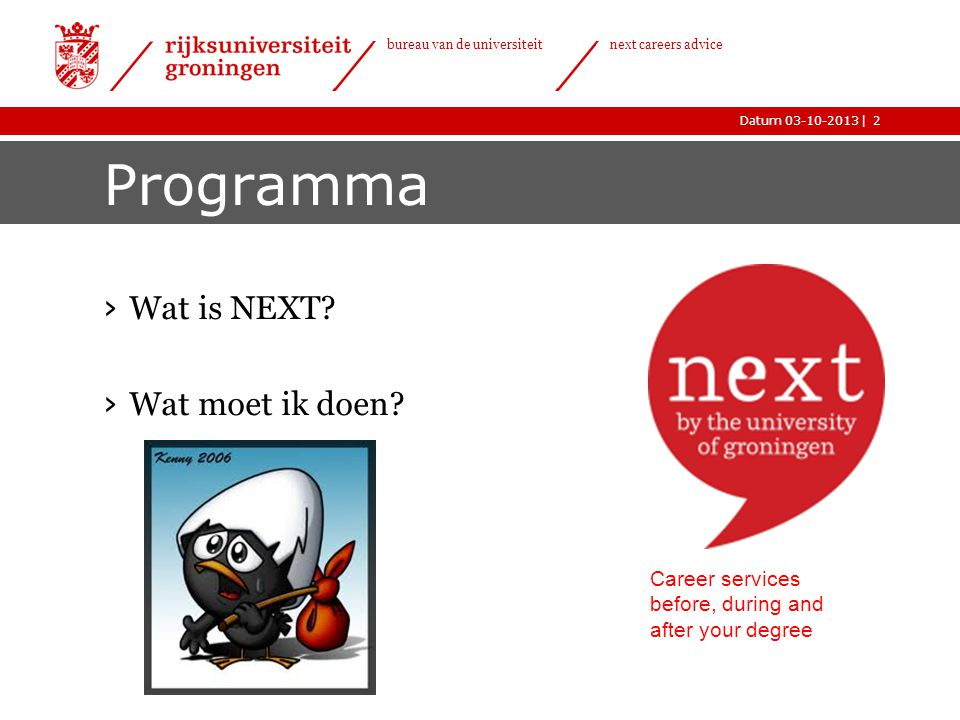 |Datum 03-10-2013 bureau van de universiteit next careers advice Programma › Wat is NEXT.
