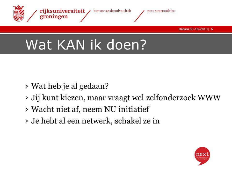 |Datum 03-10-2013 bureau van de universiteit next careers advice Wat KAN ik doen? › Wat heb je al gedaan? › Jij kunt kiezen, maar vraagt wel zelfonder