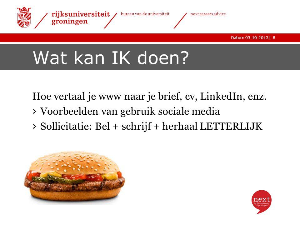 |Datum 03-10-2013 bureau van de universiteit next careers advice Wat kan IK doen? Hoe vertaal je www naar je brief, cv, LinkedIn, enz. › Voorbeelden v