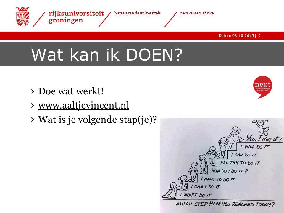 |Datum 03-10-2013 bureau van de universiteit next careers advice Wat kan ik DOEN? › Doe wat werkt! › www.aaltjevincent.nl www.aaltjevincent.nl › Wat i