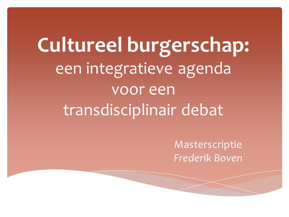 Cultureel burgerschap: een integratieve agenda voor een transdisciplinair debat Masterscriptie Frederik Boven