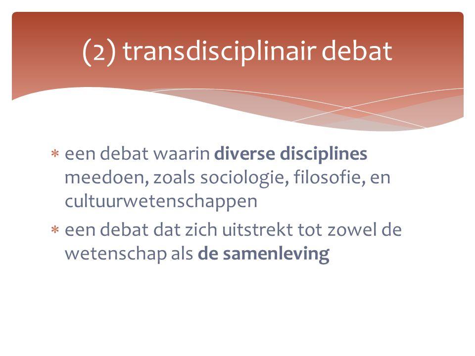  een debat waarin diverse disciplines meedoen, zoals sociologie, filosofie, en cultuurwetenschappen  een debat dat zich uitstrekt tot zowel de weten