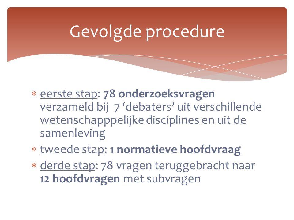 Gevolgde procedure  eerste stap: 78 onderzoeksvragen verzameld bij 7 'debaters' uit verschillende wetenschapppelijke disciplines en uit de samenlevin
