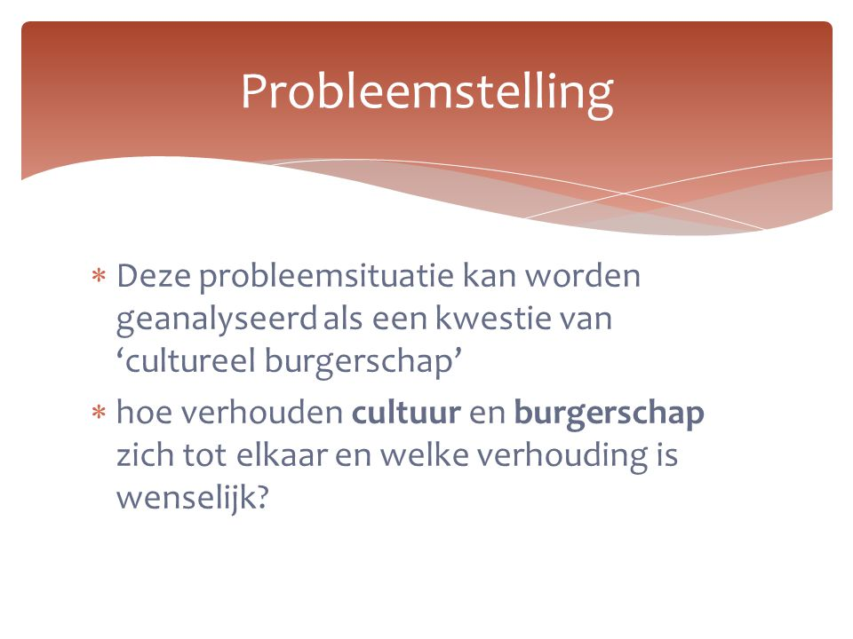  Deze probleemsituatie kan worden geanalyseerd als een kwestie van 'cultureel burgerschap'  hoe verhouden cultuur en burgerschap zich tot elkaar en