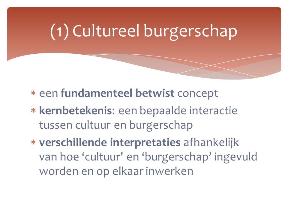  een fundamenteel betwist concept  kernbetekenis: een bepaalde interactie tussen cultuur en burgerschap  verschillende interpretaties afhankelijk v