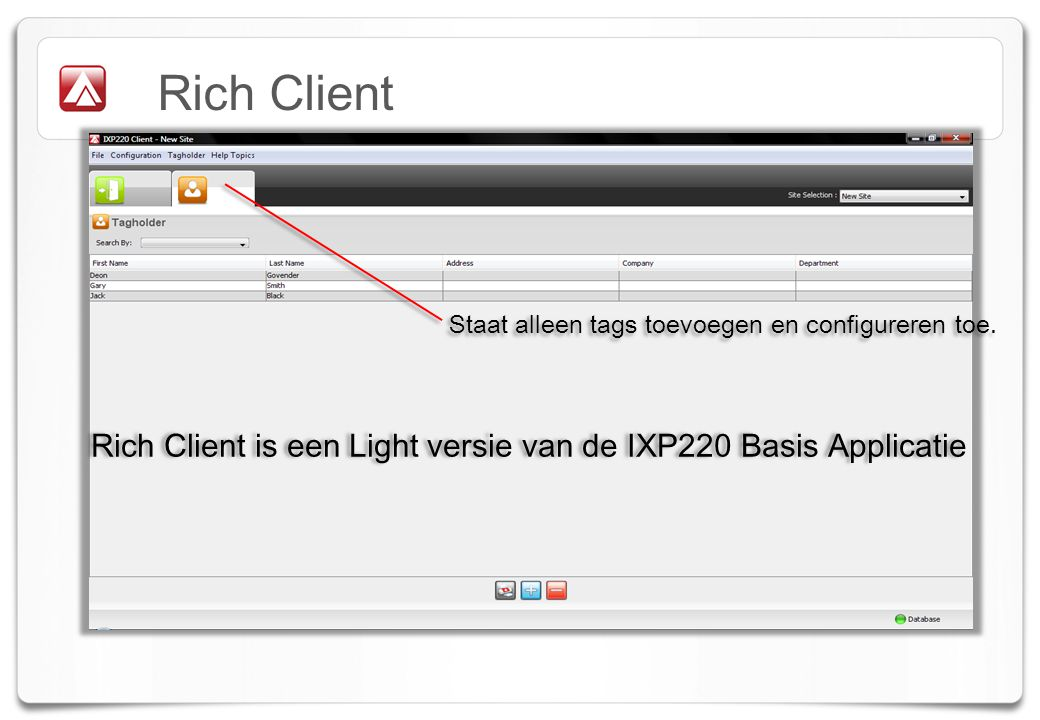 Rich Client Staat alleen tags toevoegen en configureren toe. Rich Client is een Light versie van de IXP220 Basis Applicatie