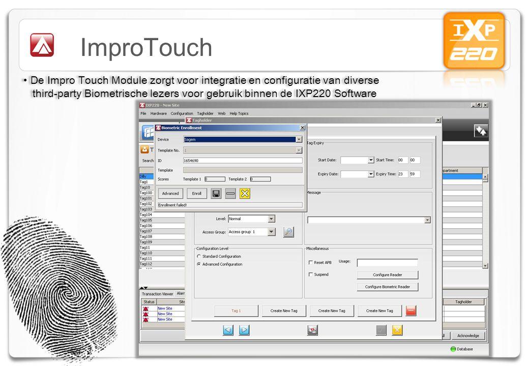 ImproTouch De Impro Touch Module zorgt voor integratie en configuratie van diverse third-party Biometrische lezers voor gebruik binnen de IXP220 Software De Impro Touch Module zorgt voor integratie en configuratie van diverse third-party Biometrische lezers voor gebruik binnen de IXP220 Software