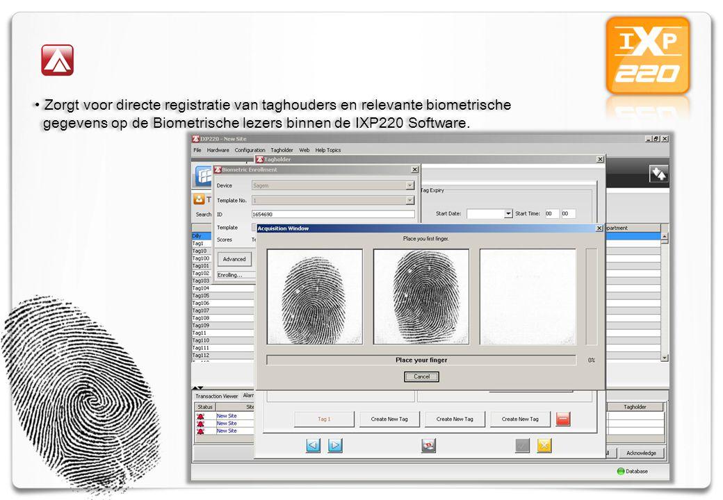 Zorgt voor directe registratie van taghouders en relevante biometrische gegevens op de Biometrische lezers binnen de IXP220 Software.