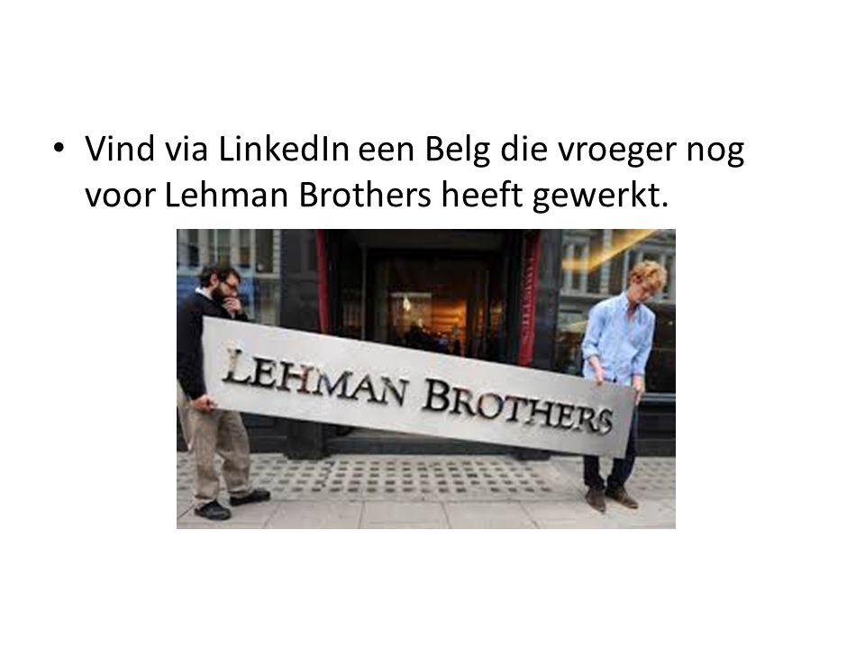 Vind via LinkedIn een Belg die vroeger nog voor Lehman Brothers heeft gewerkt.