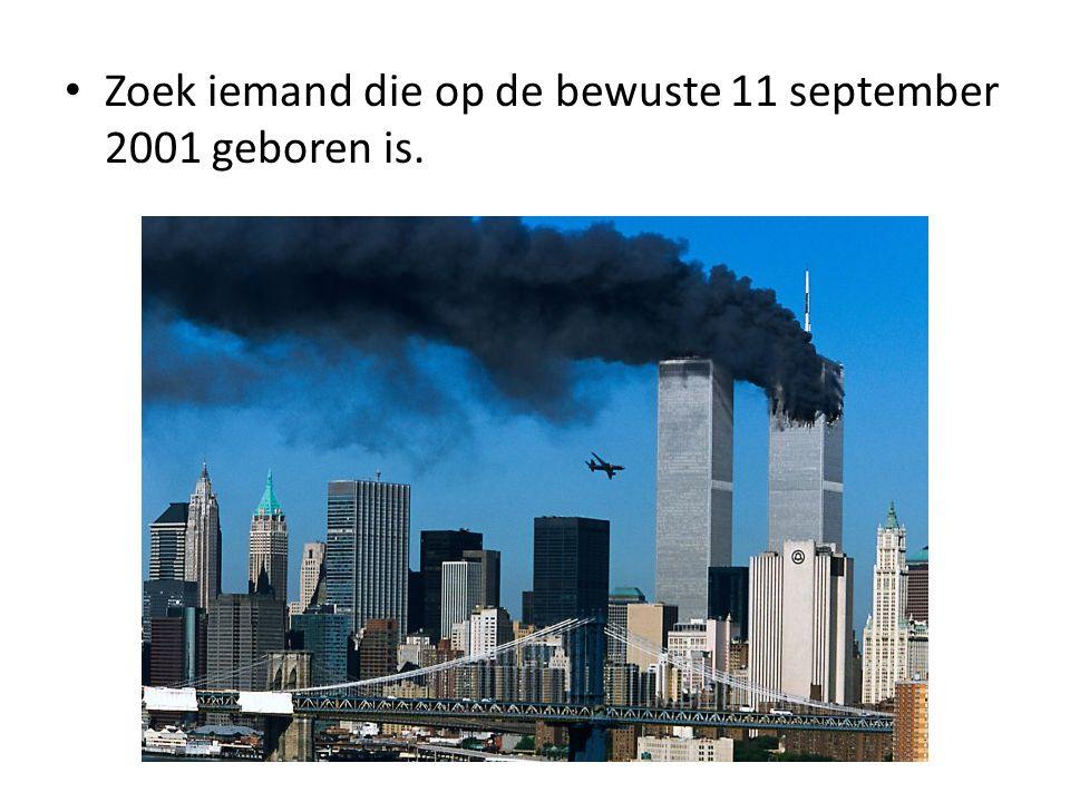 Zoek iemand die op de bewuste 11 september 2001 geboren is.