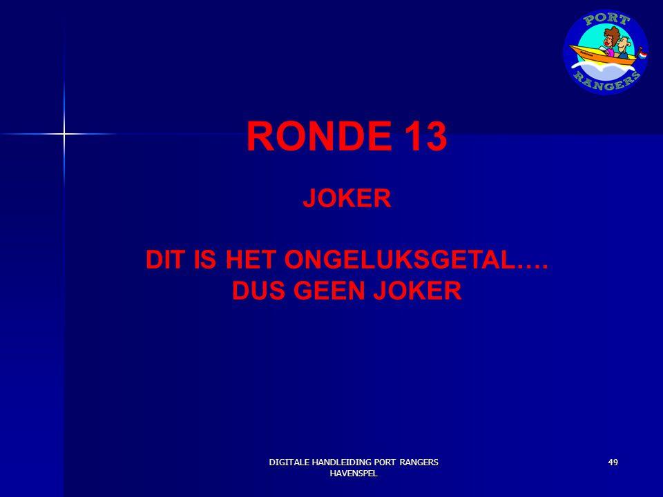 RONDE 13 JOKER DIT IS HET ONGELUKSGETAL…. DUS GEEN JOKER DIGITALE HANDLEIDING PORT RANGERS HAVENSPEL 49