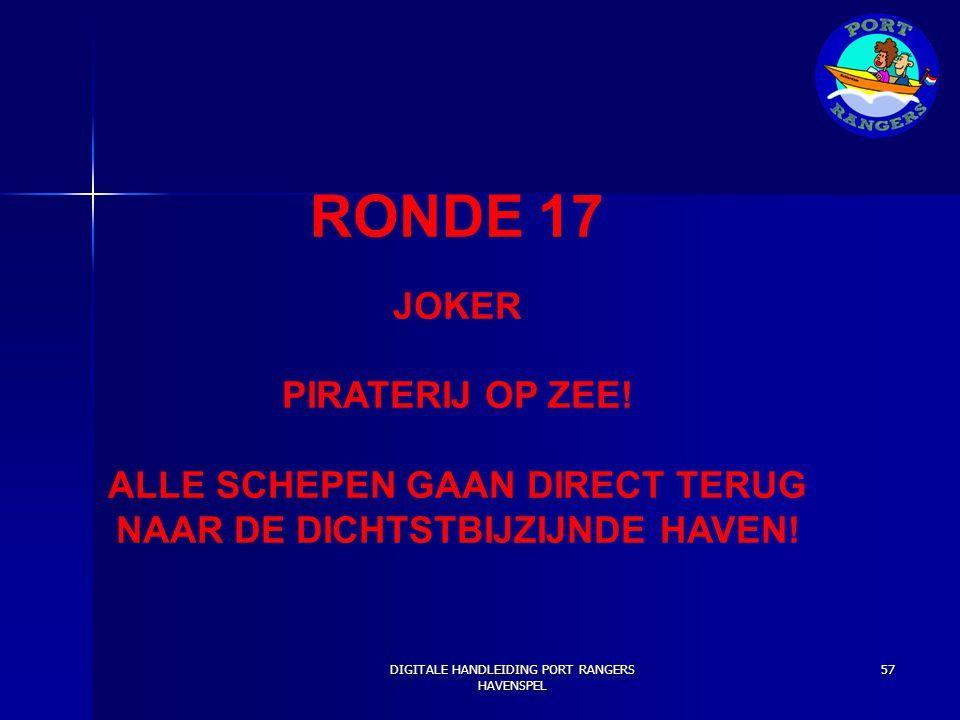 RONDE 17 JOKER PIRATERIJ OP ZEE! ALLE SCHEPEN GAAN DIRECT TERUG NAAR DE DICHTSTBIJZIJNDE HAVEN! DIGITALE HANDLEIDING PORT RANGERS HAVENSPEL 57