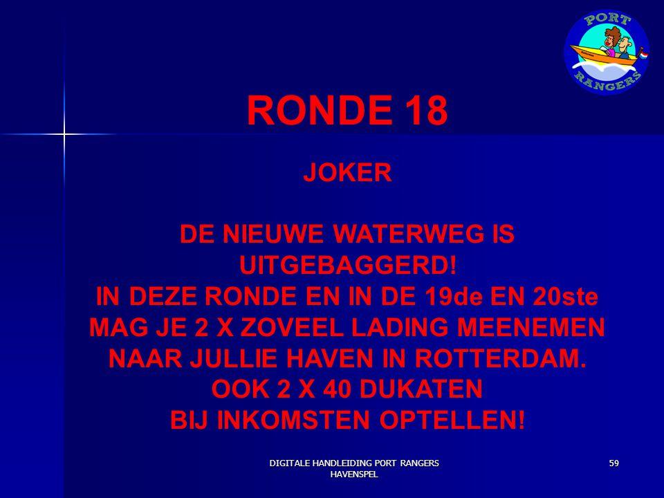 RONDE 18 JOKER DE NIEUWE WATERWEG IS UITGEBAGGERD! IN DEZE RONDE EN IN DE 19de EN 20ste MAG JE 2 X ZOVEEL LADING MEENEMEN NAAR JULLIE HAVEN IN ROTTERD