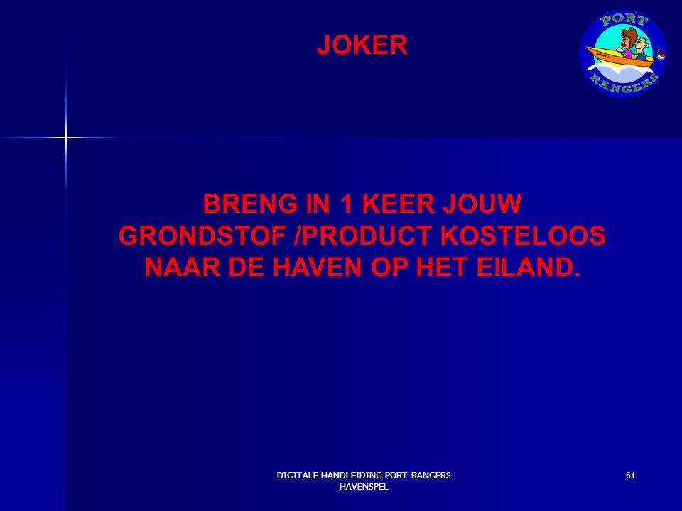 RONDE 19 JOKER BRENG IN 1 KEER JOUW GRONDSTOF /PRODUCT KOSTELOOS NAAR DE HAVEN OP HET EILAND. DIGITALE HANDLEIDING PORT RANGERS HAVENSPEL 61