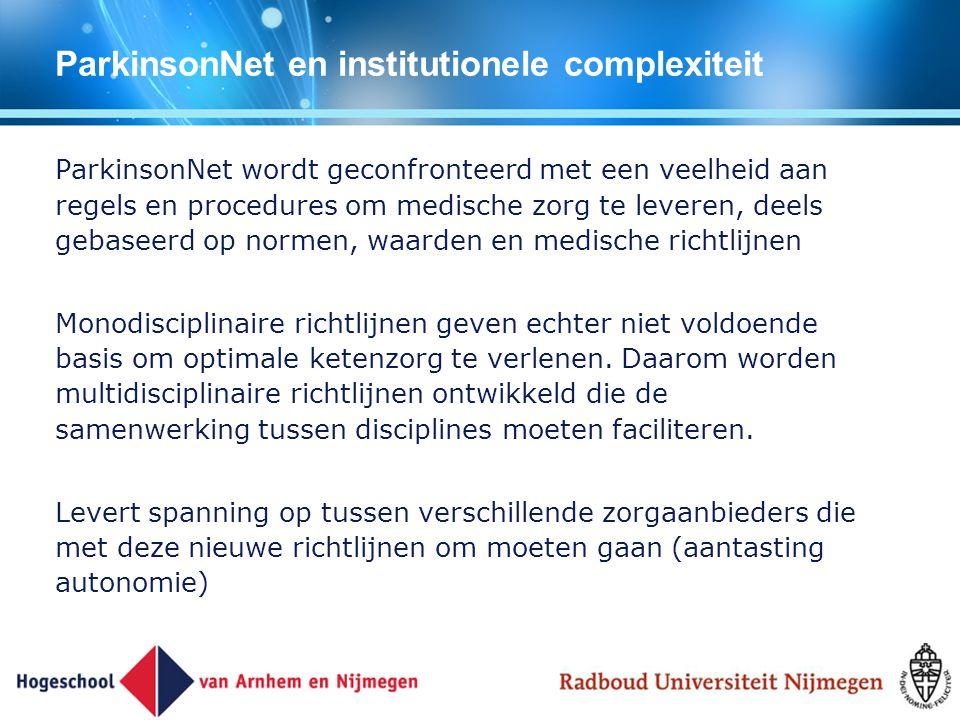 ParkinsonNet en institutionele complexiteit ParkinsonNet wordt geconfronteerd met een veelheid aan regels en procedures om medische zorg te leveren, d