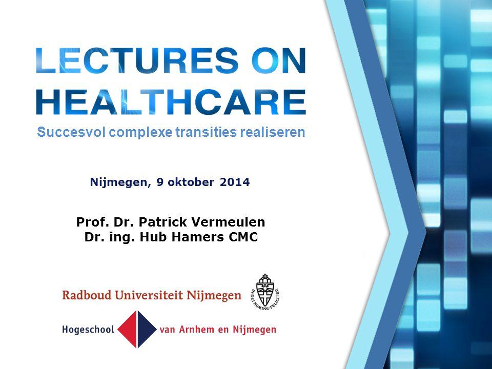 Succesvol complexe transities realiseren Nijmegen, 9 oktober 2014 Prof. Dr. Patrick Vermeulen Dr. ing. Hub Hamers CMC
