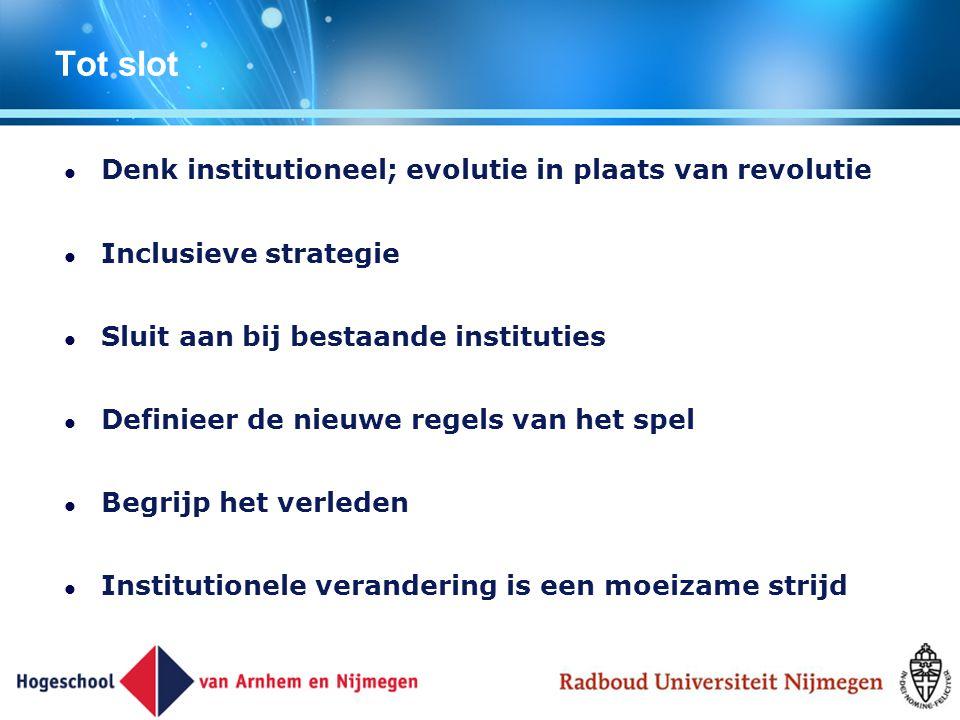 Tot slot Denk institutioneel; evolutie in plaats van revolutie Inclusieve strategie Sluit aan bij bestaande instituties Definieer de nieuwe regels van