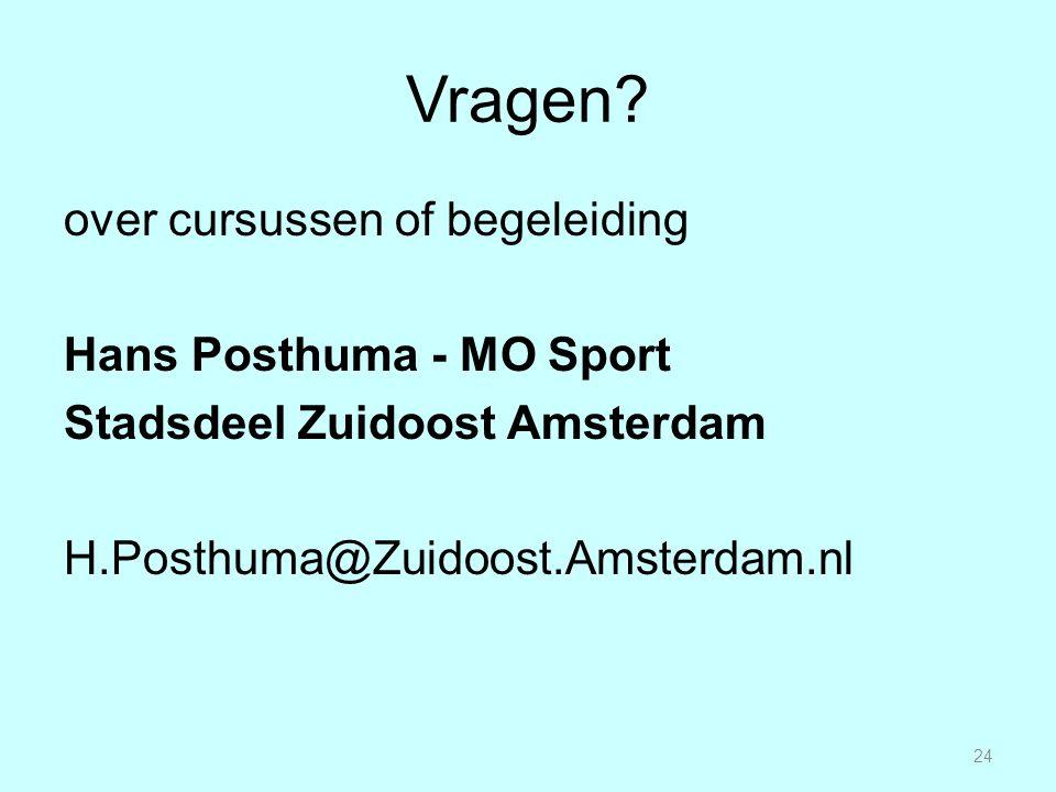 Vragen? over cursussen of begeleiding Hans Posthuma - MO Sport Stadsdeel Zuidoost Amsterdam H.Posthuma@Zuidoost.Amsterdam.nl 24