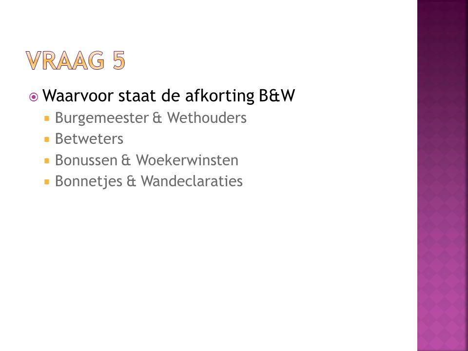  Waarvoor staat de afkorting B&W  Burgemeester & Wethouders  Betweters  Bonussen & Woekerwinsten  Bonnetjes & Wandeclaraties