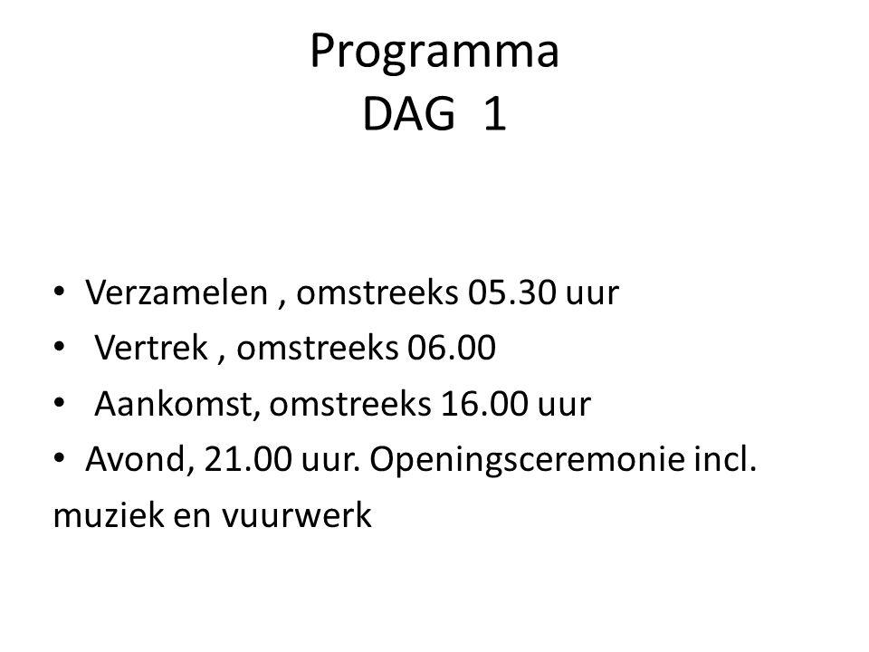 Programma DAG 1 Verzamelen, omstreeks 05.30 uur Vertrek, omstreeks 06.00 Aankomst, omstreeks 16.00 uur Avond, 21.00 uur.